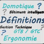 Définitions domotique GTB ergonomie