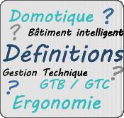 Définitions domotique GTB GTC Ergonomie